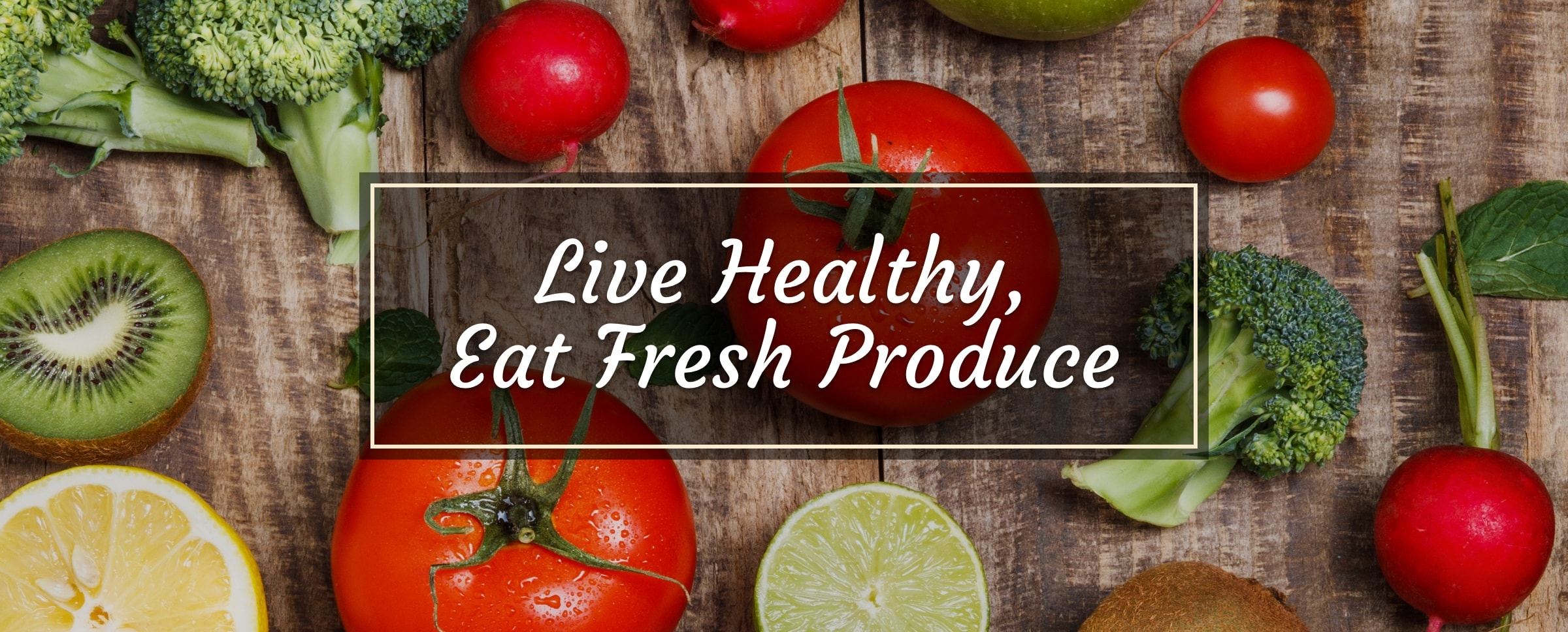 Live healthy, Eat Fresh Produce